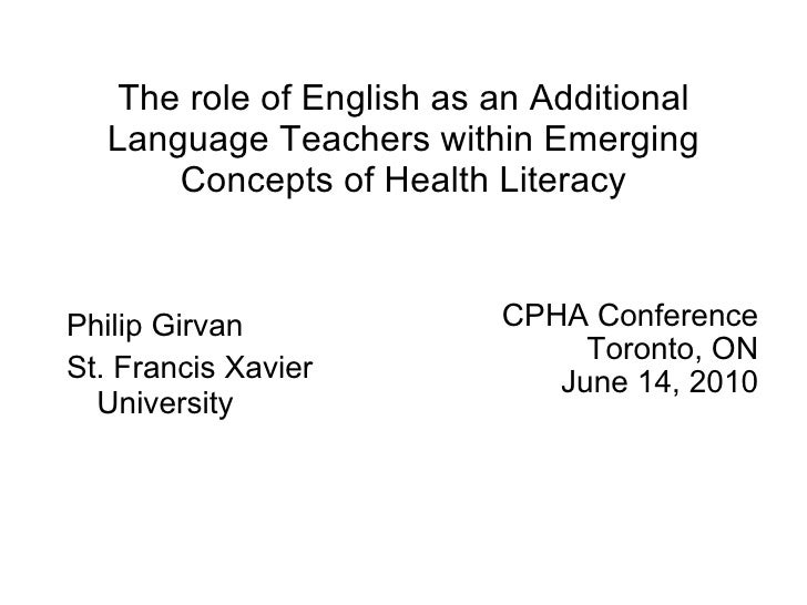 The role of English as an Additional Language Teachers within Emerging Concepts of Health Literacy <ul><li>Philip Girvan <...
