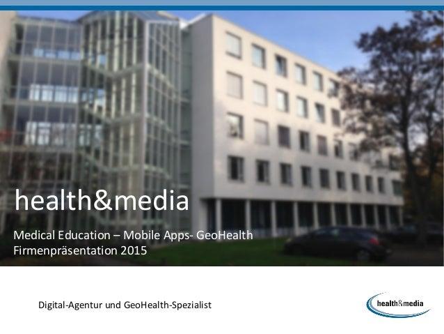 Digital-Agentur und GeoHealth-Spezialist health&media Medical Education – Mobile Apps- GeoHealth Firmenpräsentation 2015