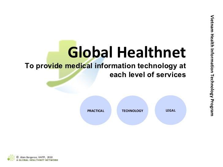 PRACTICAL TECHNOLOGY LEGAL Vietnam Health Information Technology Program Global Healthnet To provide medical information t...
