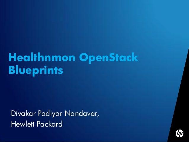 Healthnmon OpenStackBlueprintsDivakar Padiyar Nandavar,Hewlett Packard