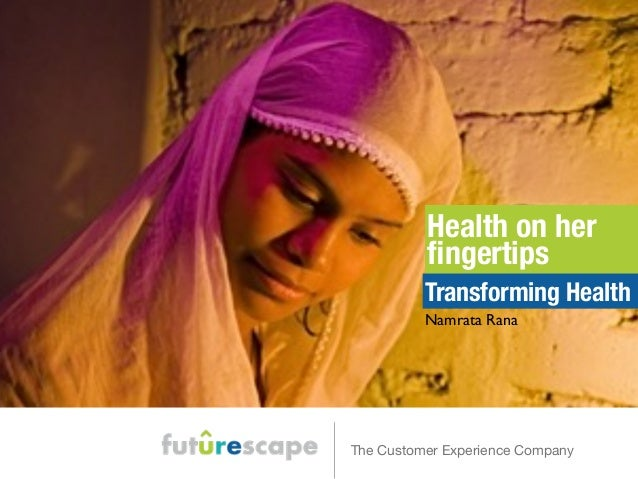 Health on her  fingertips  Transforming Health  Namrata Rana  The Customer Experience Company