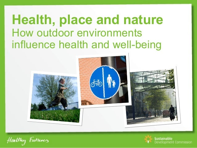 Health, place and natureHow outdoor environmentsinfluence health and well-being