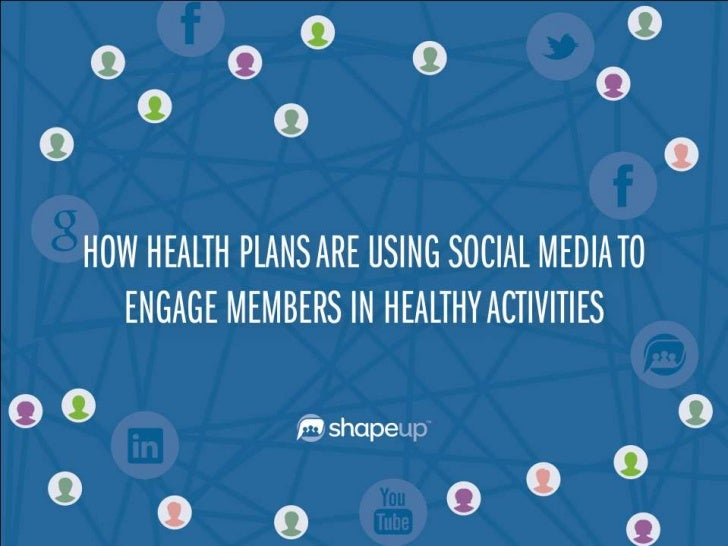 How Health Plans Are Using Social Media to Engage Their Members In Healthy Activities