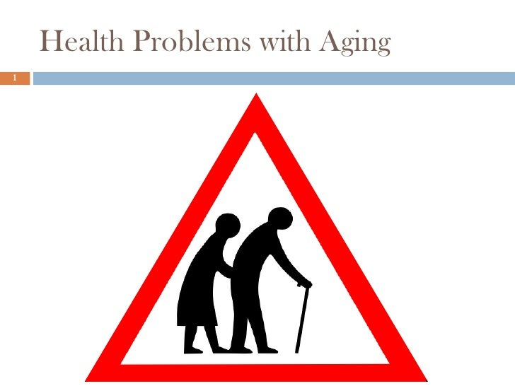 Health Problems with Aging1