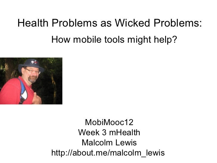 Health Problems as Wicked Problems:      How mobile tools might help?                MobiMooc12              Week 3 mHealt...