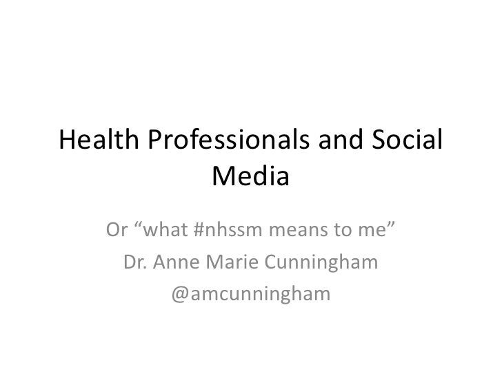 """Health Professionals and Social Media<br />Or """"what #nhssm means to me""""<br />Dr. Anne Marie Cunningham<br />@amcunningham<..."""