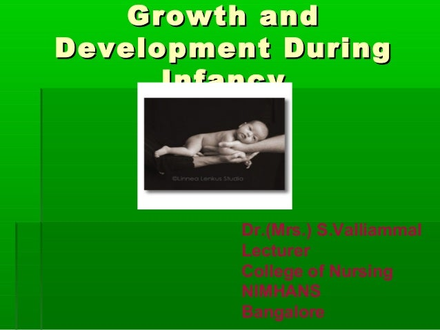 Growth andDevelopment During      Infancy         Dr.(Mrs.) S.Valliammal         Lecturer         College of Nursing      ...