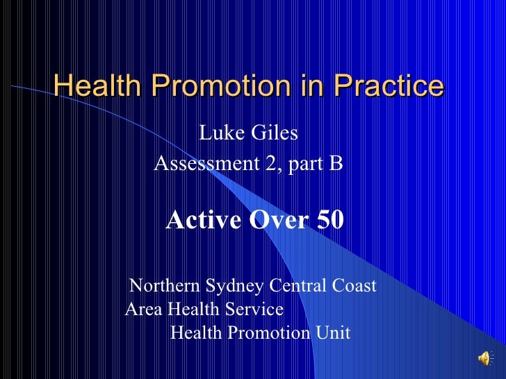 Health Promotion in Practice Luke Giles Assessment 2, part B Active Over 50 Northern Sydney Central Coast Area Health Serv...