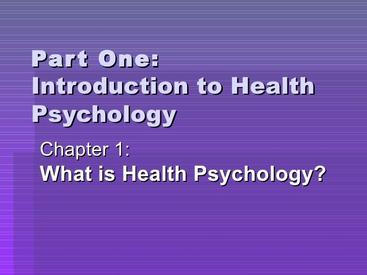 Part One: Introduction to Health Psychology Chapter 1: What is Health Psychology?