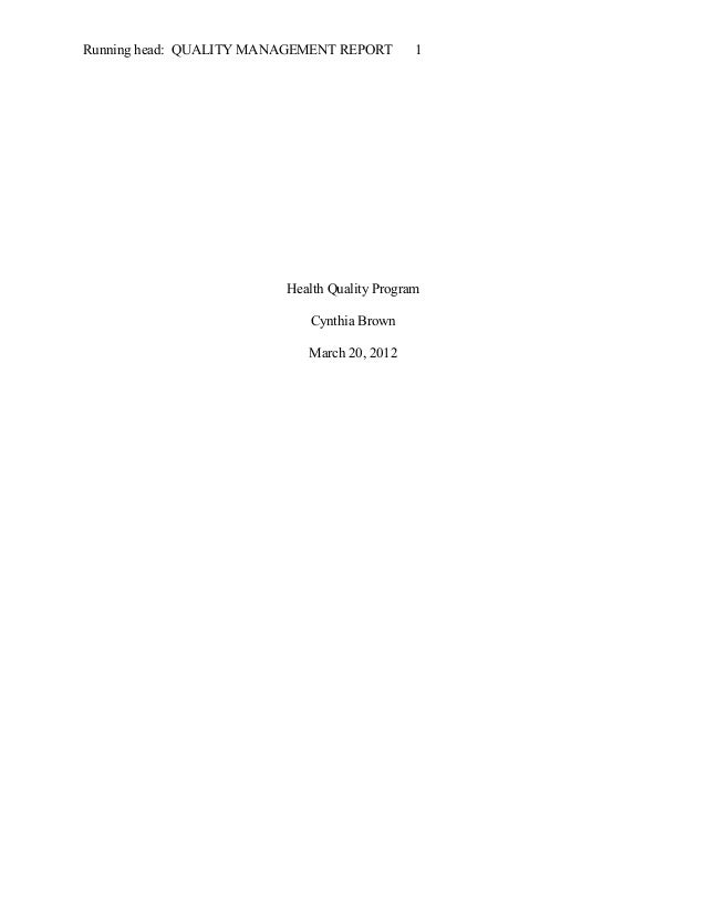 Running head: QUALITY MANAGEMENT REPORT 1 Health Quality Program Cynthia Brown March 20, 2012