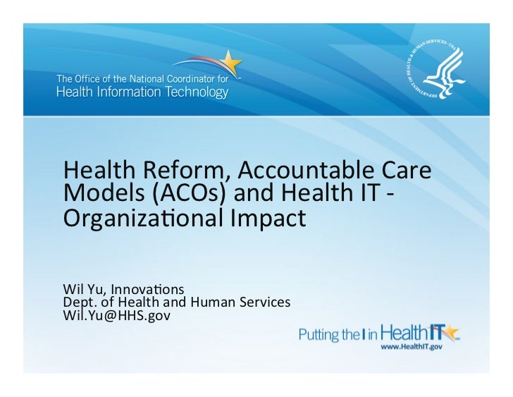Health reform, accountable care models  ac os and health it - hospitals, organizational impact