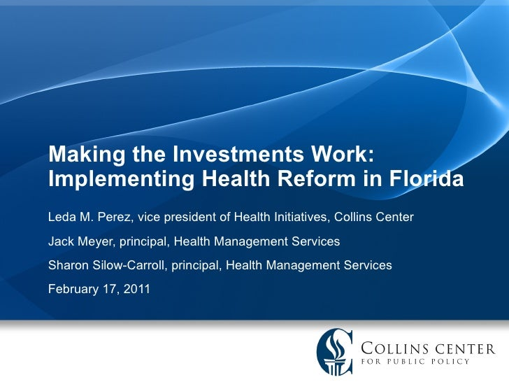 Making the Investments Work: Implementing Health Reform in Florida Leda M. Perez, vice president of Health Initiatives, Co...