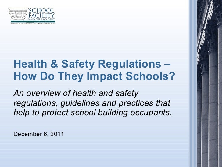Health & Safety Regulations –  How Do They Impact Schools? An overview of health and safety regulations, guidelines and pr...