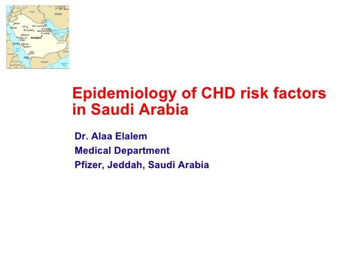 Epidemiology of CHD risk factors in Saudi Arabia Dr. Alaa Elalem Medical Department Pfizer, Jeddah, Saudi Arabia