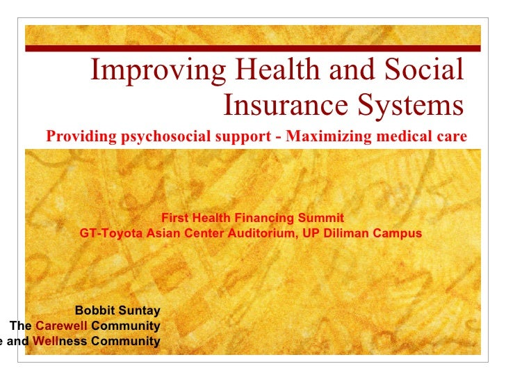 Improving Health and Social Insurance Systems Providing psychosocial support - Maximizing medical care Bobbit Suntay The  ...
