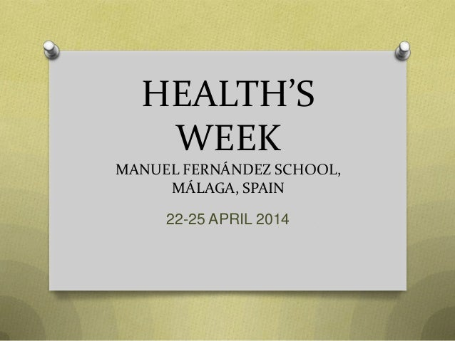 HEALTH'S WEEK MANUEL FERNÁNDEZ SCHOOL, MÁLAGA, SPAIN 22-25 APRIL 2014