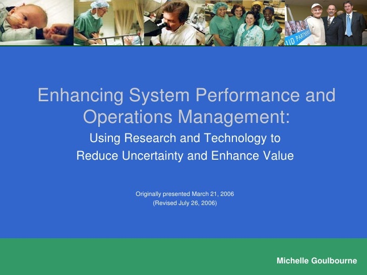 Enhancing System Performance and     Operations Management:       Using Research and Technology to     Reduce Uncertainty ...