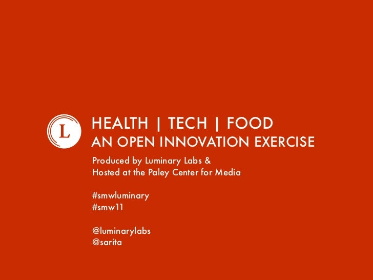 HEALTH | TECH | FOODAN OPEN INNOVATION EXERCISEProduced by Luminary Labs &Hosted at the Paley Center for Media#smwluminary...