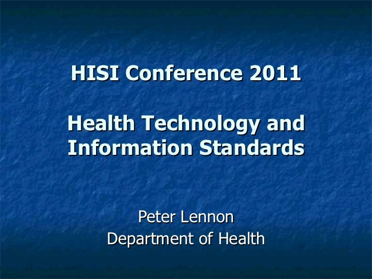 HISI Conference 2011 Health Technology and Information Standards Peter Lennon Department of Health