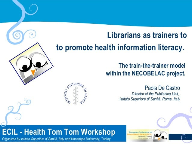 Librarians as trainers to to promote health information literacy. The train-the-trainer model within the NECOBELAC project...