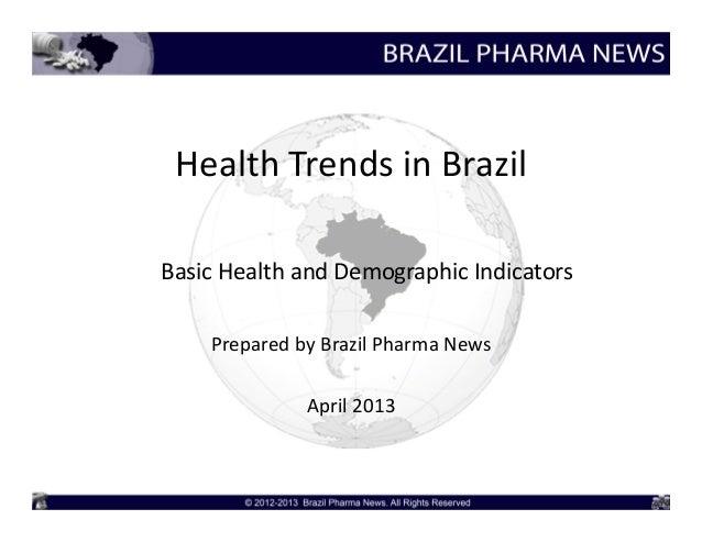 HealthTrendsinBrazilBasicHealthandDemographicIndicators    PreparedbyBrazilPharmaNews              April2013