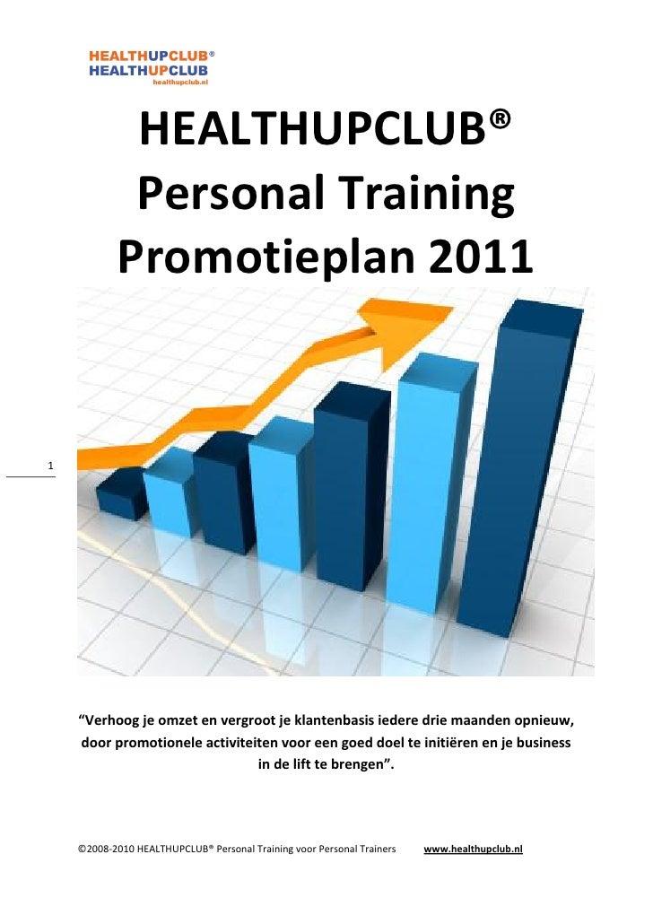 """HEALTHUPCLUB®              Personal Training             Promotieplan 2011   1         """"Verhoog je omzet en vergroot je kl..."""