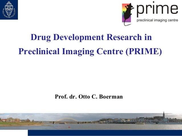 Drug Development Research inPreclinical Imaging Centre (PRIME)        Prof. dr. Otto C. Boerman