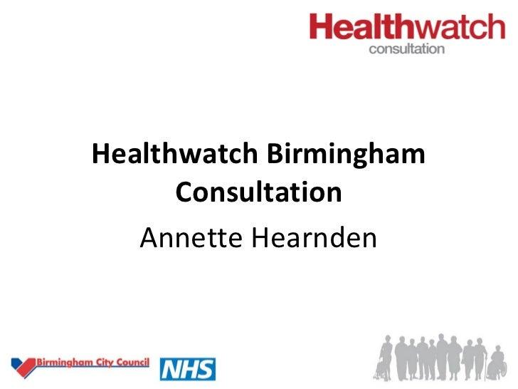 Healthwatch Birmingham      Consultation   Annette Hearnden    Thursday 15th March 2012