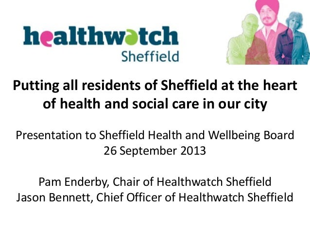 Putting all residents of Sheffield at the heart of health and social care in our city Presentation to Sheffield Health and...
