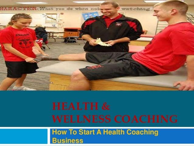 HEALTH & WELLNESS COACHING How To Start A Health Coaching Business