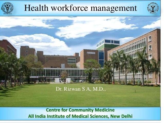 Health workforce management  Dr. Rizwan S A, M.D.,