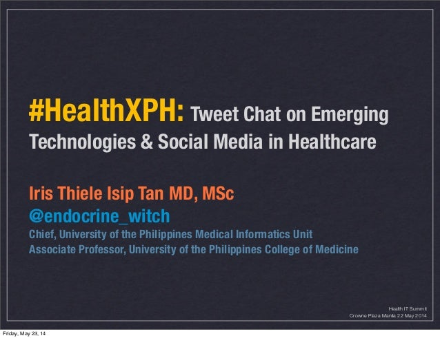 #HealthXPH: Tweet Chat on Emerging Technologies & Social Media in Healthcare Iris Thiele Isip Tan MD, MSc @endocrine_witch...
