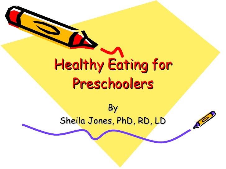 Healthy Eating for Preschoolers By Sheila Jones, PhD, RD, LD