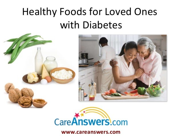 Healthy Foods for Loved Ones        with Diabetes        www.careanswers.com