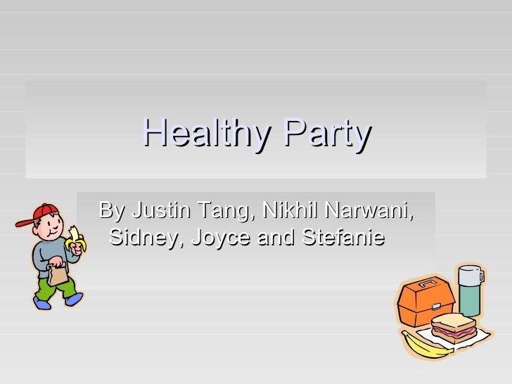Healthy Party By Justin Tang, Nikhil Narwani, Sidney, Joyce and Stefanie