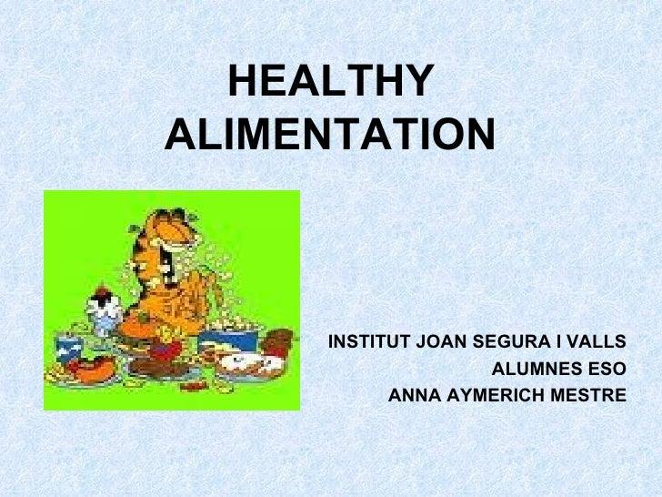 HEALTHY ALIMENTATION INSTITUT JOAN SEGURA I VALLS ALUMNES ESO ANNA AYMERICH MESTRE