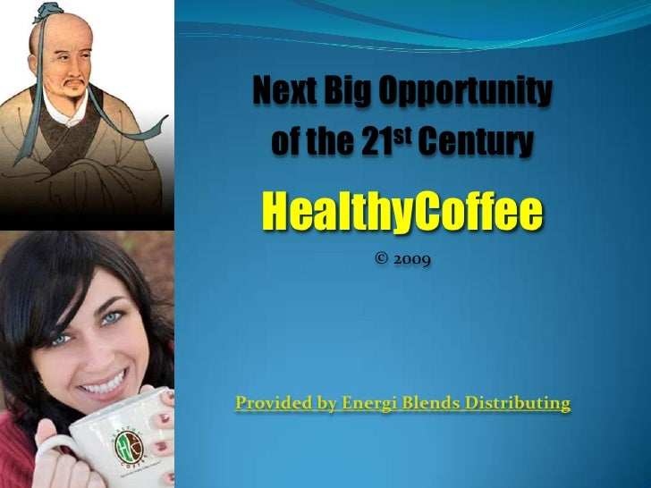 Next Big Opportunity <br />of the 21st Century<br />HealthyCoffee<br />© 2009<br />Provided by Energi Blends Distributing<...