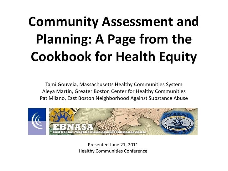 Community Assessment and Planning: A Page from the Cookbook for Health Equity: Healthy Communities Conference June 21, 2011