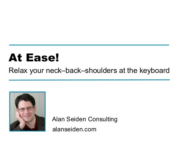 ! ! ! alanseiden.com Alan Seiden Consulting At Ease! Relax your neck–back–shoulders at the keyboard