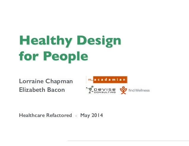 Lorraine Chapman! Elizabeth Bacon! Healthcare Refactored ◦ May 2014!
