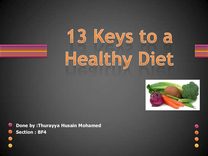 13 Keys to a Healthy Diet<br />Done by :Thurayya Husain Mohamed<br />Section : BF4<br />