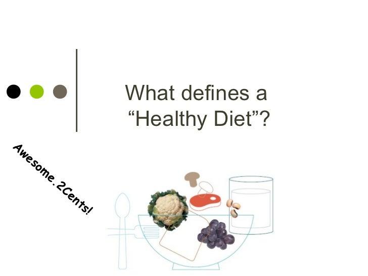 """What defines a                             """"Healthy Diet""""?Aw  es     o   m             e.                2C              L..."""