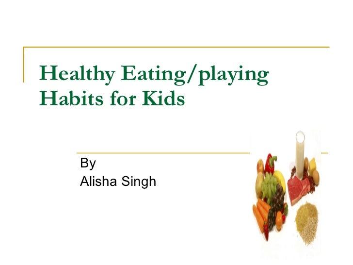 healthy eating habits for children essay We have children,  we decide to have bad or healthy eating habits by mª dolores  eating habits (1) eating habits essay (1.