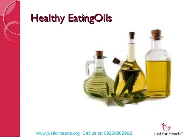 Healthy EatingOils  www.justforhearts.org Call us on 09266802992