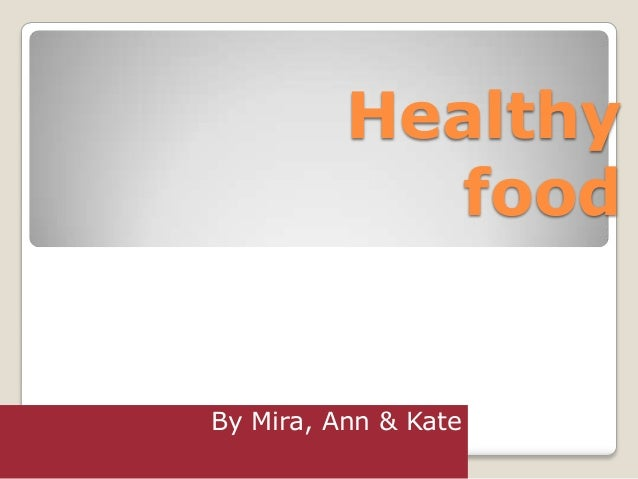 Healthy            foodBy Mira, Ann & Kate