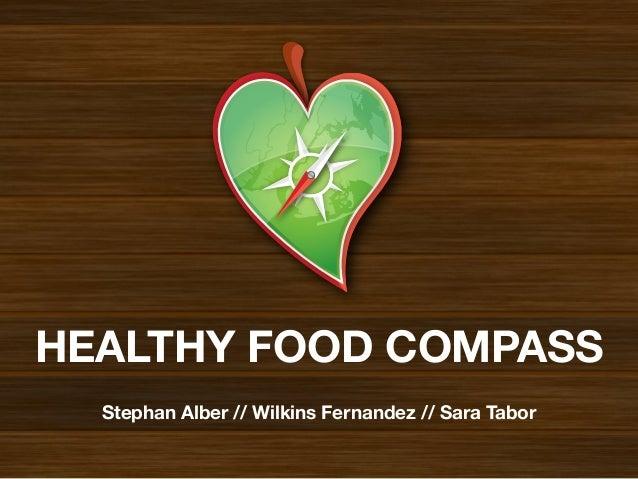 HEALTHY FOOD COMPASSHEALTHY FOOD COMPASSStephan Alber // Wilkins Fernandez // Sara Tabor