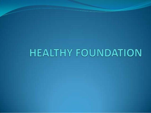 Healthy foundation