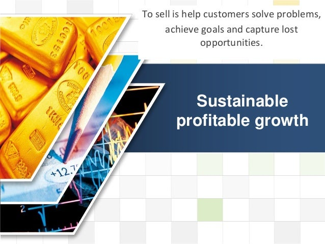 LOGOLOGOSustainableprofitable growthTo sell is help customers solve problems,achieve goals and capture lostopportunities.