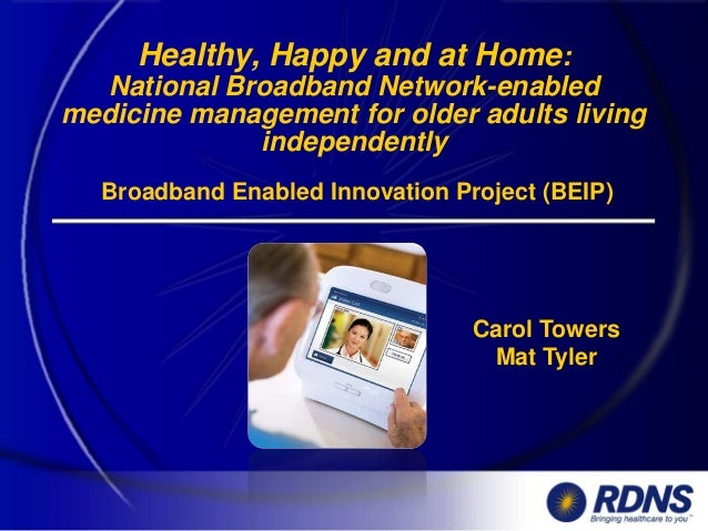 Healthy happy and at home national broadband network enabled medicine management for older adults living independently