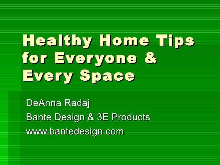 Healthy Home Tips for Everyone & Every Space DeAnna Radaj Bante Design & 3E Products www.bantedesign.com